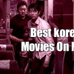 10 Best Korean Movies On Netflix | list of Netflix Korean films