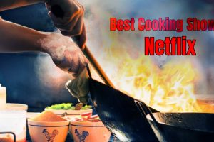 5 Best Cooking Shows On Netflix to Binge Watch
